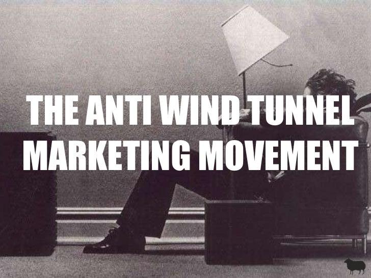 THE ANTI WIND TUNNEL MARKETING MOVEMENT