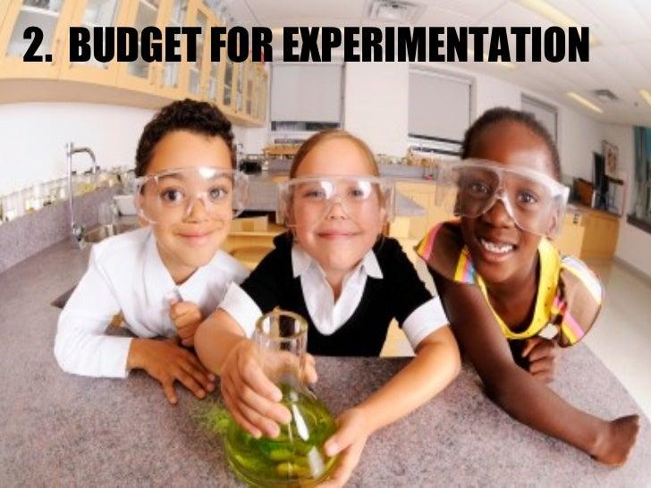 2.  BUDGET FOR EXPERIMENTATION