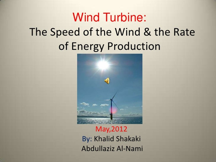 Wind Turbine:The Speed of the Wind & the Rate     of Energy Production              May,2012          By: Khalid Shakaki  ...