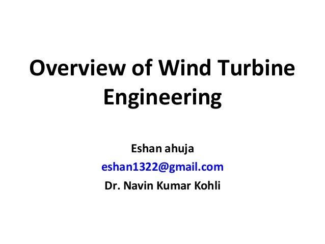 Overview of Wind Turbine Engineering Eshan ahuja eshan1322@gmail.com Dr. Navin Kumar Kohli
