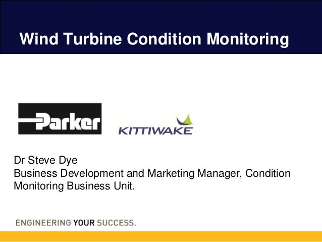 Wind Turbine Condition MonitoringDr Steve DyeBusiness Development and Marketing Manager, ConditionMonitoring Business Unit.