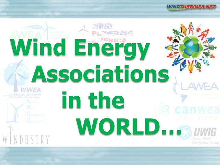 Wind Energy Associations<br />        in the    WORLD…<br />