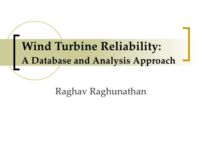 Wind Turbine Reliability:  A Database and Analysis Approach Raghav Raghunathan