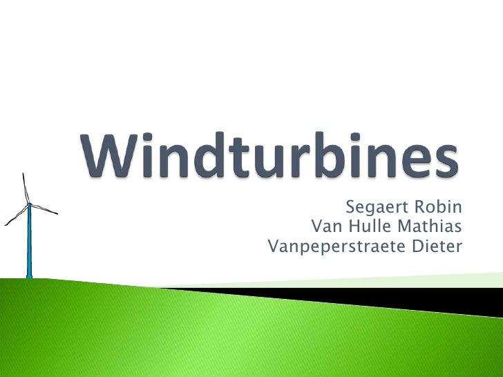 Windturbines<br />Segaert Robin<br />Van Hulle Mathias<br />Vanpeperstraete Dieter<br />