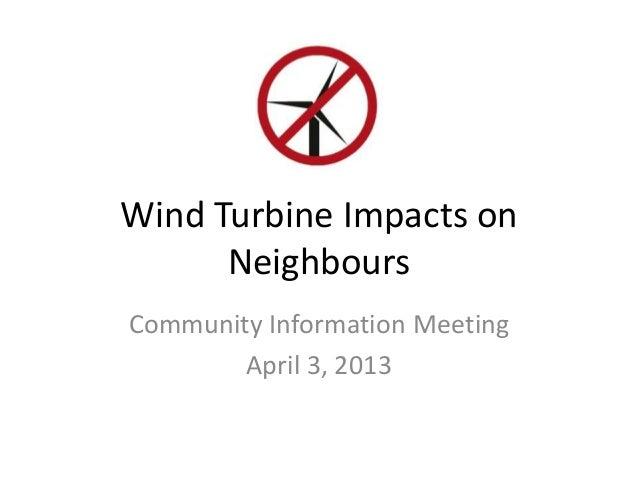 Wind Turbine Impacts on      NeighboursCommunity Information Meeting        April 3, 2013