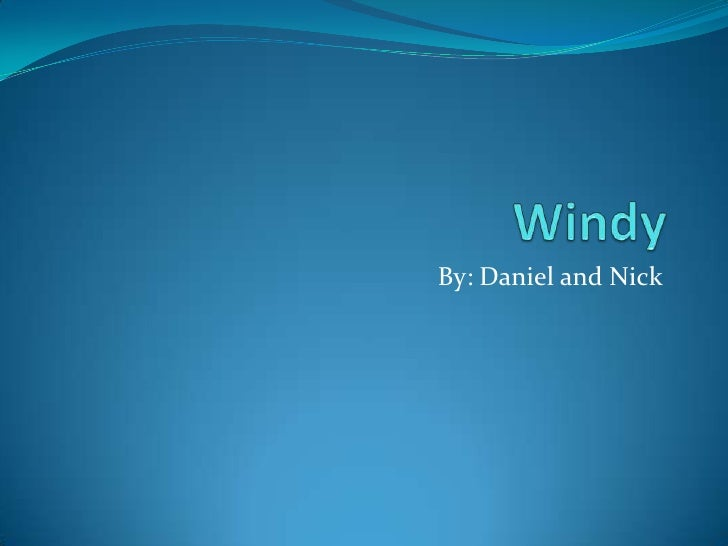 Windy<br />By: Daniel and Nick<br />