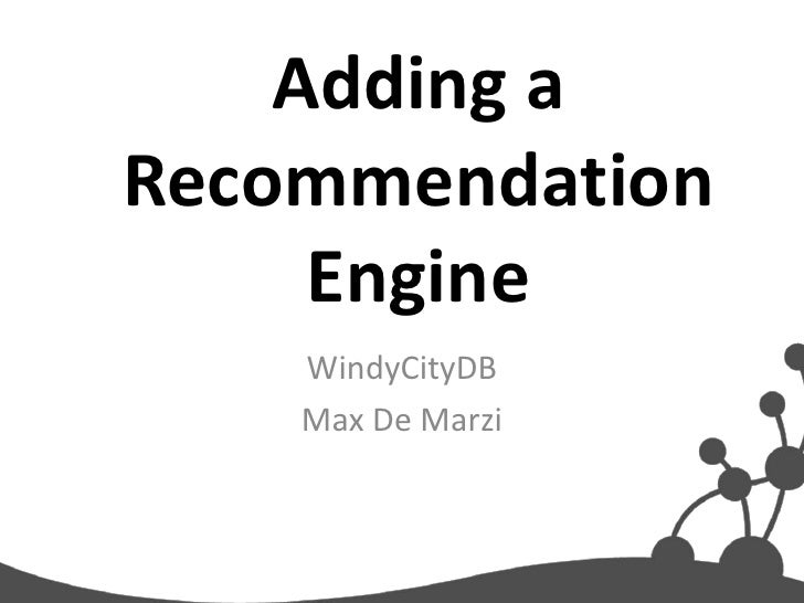 Adding aRecommendation     Engine    WindyCityDB    Max De Marzi