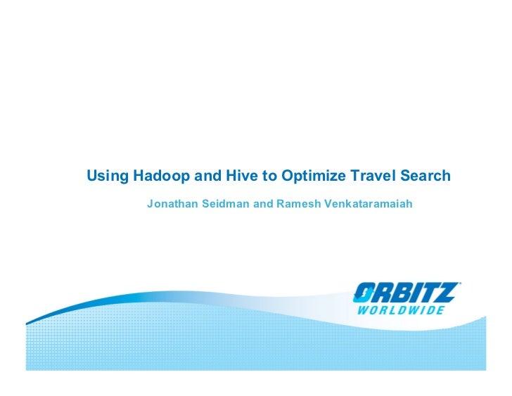 Using Hadoop and Hive to Optimize Travel Search        Jonathan Seidman and Ramesh Venkataramaiah