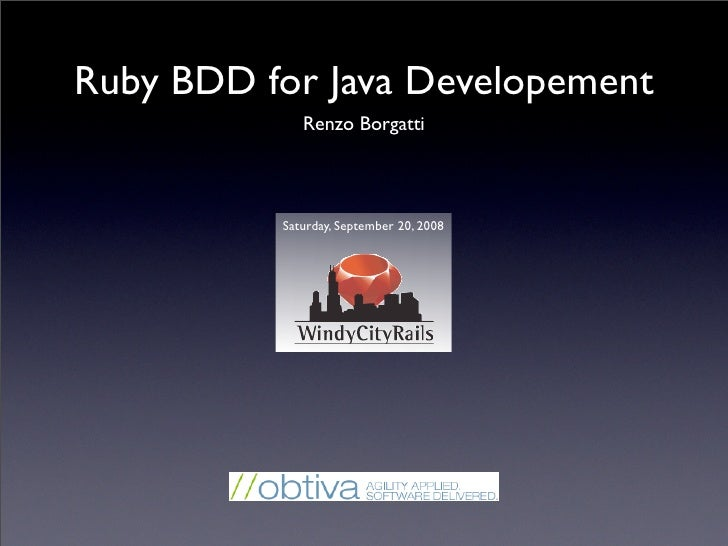 Ruby BDD for Java Developement              Renzo Borgatti               Saturday, September 20, 2008