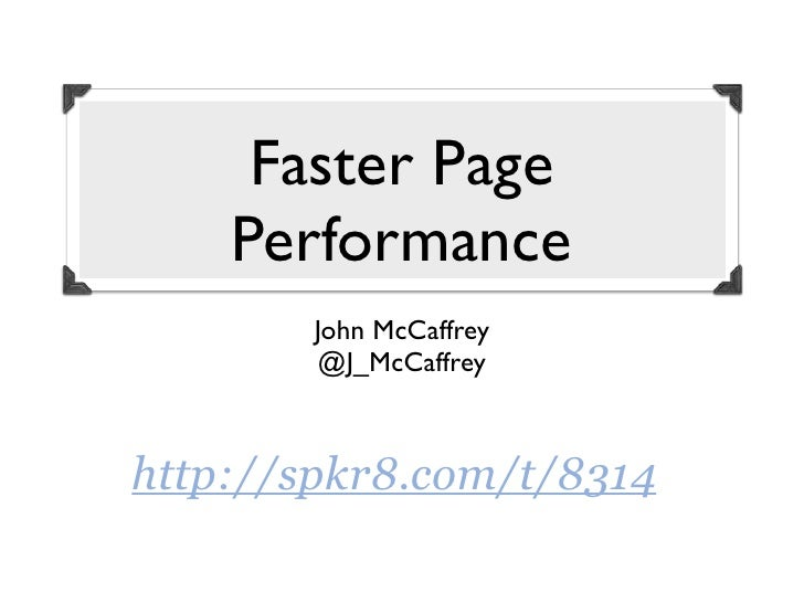 Faster Page    Performance        John McCaffrey         @J_McCaffreyhttp://spkr8.com/t/8314
