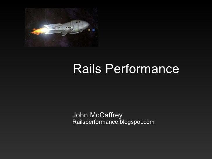 Rails Performance John McCaffrey Railsperformance.blogspot.com
