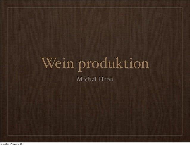Wein produktion                           Michal Hronneděle, 17. února 13