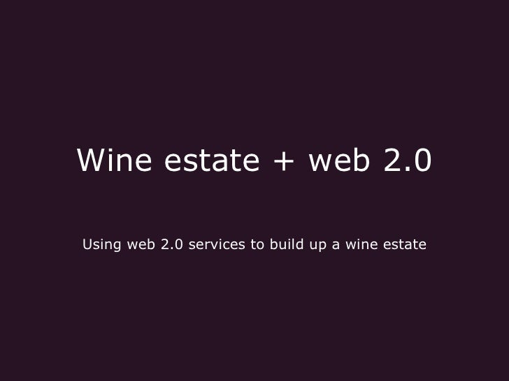 Wine estate + web 2.0   Using web 2.0 services to build up a wine estate