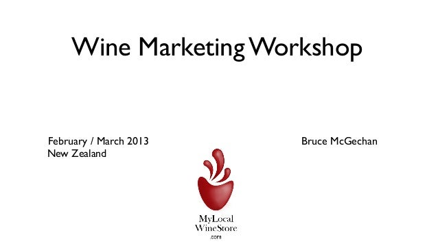 Wine Marketing WorkshopFebruary / March 2013       Bruce McGechanNew Zealand                        N