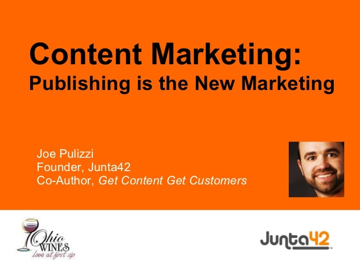 Joe Pulizzi Founder, Junta42 Co-Author,  Get Content Get Customers Content Marketing: Publishing is the New Marketing