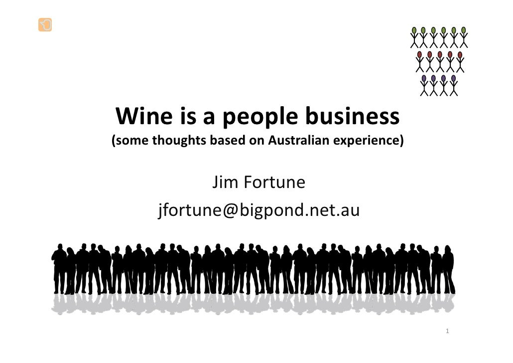Wine is a people business (some thoughts based on Australian experience)                Jim Fortune        jfortune@bigpon...