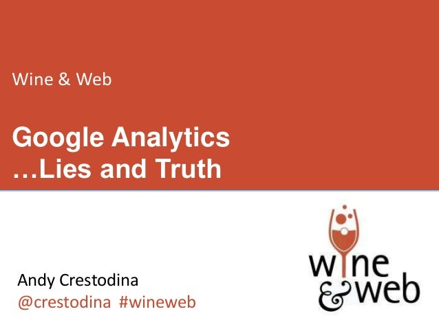 Wine & WebGoogle Analytics…Lies and TruthAndy Crestodina@crestodina #wineweb