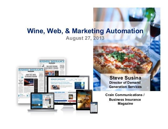 Wine, Web, & Marketing Automation August 27, 2013  Steve Susina Director of Demand Generation Services Crain Communication...
