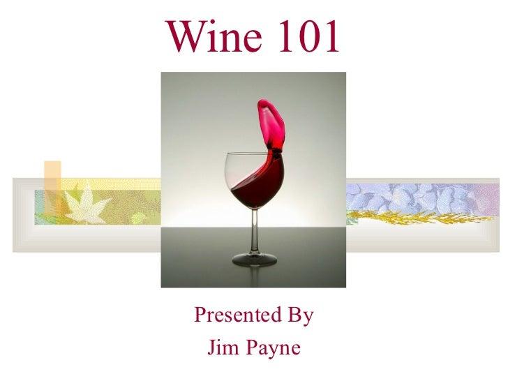 Wine 101 Presented By Jim Payne