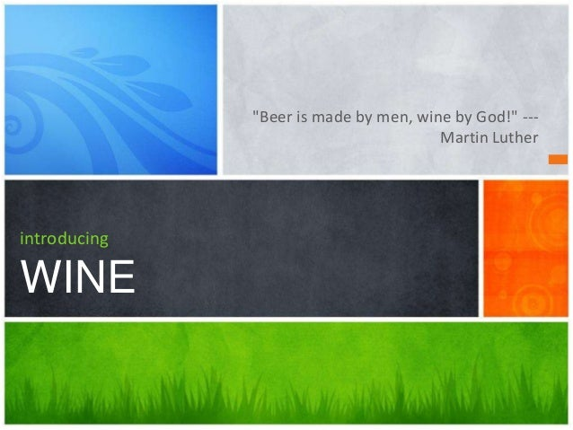 """""""Beer is made by men, wine by God!"""" ---                                       Martin LutherintroducingWINE"""