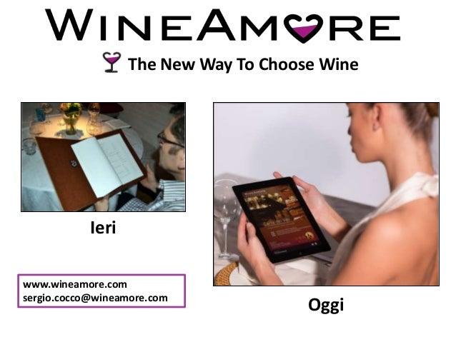The New Way To Choose WineIeriOggiwww.wineamore.comsergio.cocco@wineamore.com