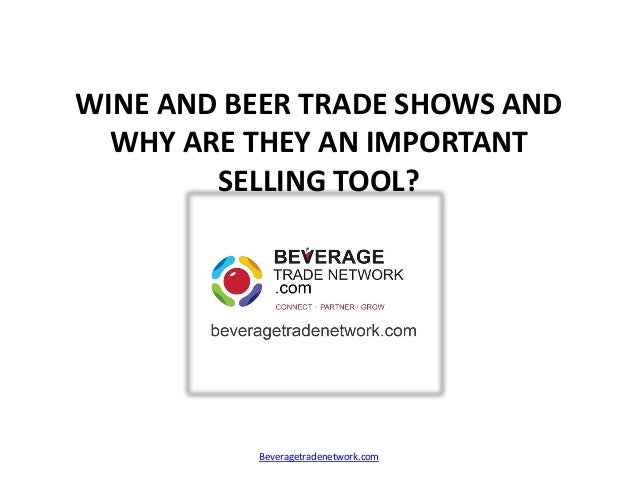 WINE AND BEER TRADE SHOWS AND WHY ARE THEY AN IMPORTANT SELLING TOOL? Beveragetradenetwork.com