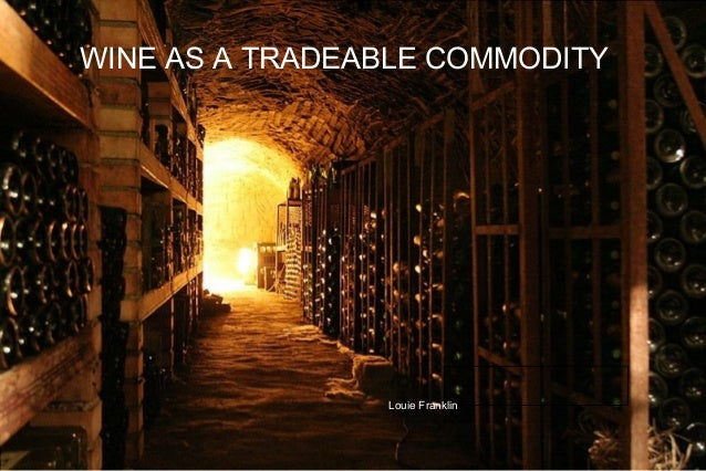 WINE AS A TRADEABLE COMMODITY Louie Franklin