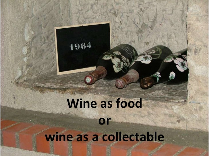 Wine as food or wine as a collectable<br />