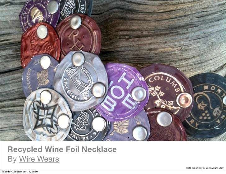 Recycled Wine Foil Necklace     By Wire Wears                                   Photo Courtesy of Wirewears Etsy Tuesday, ...