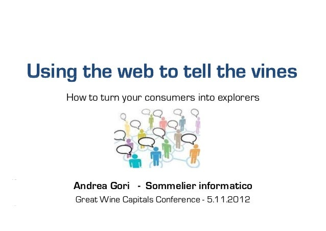 Using the web to tell the vines                      How to turn your consumers into explorers                            ...
