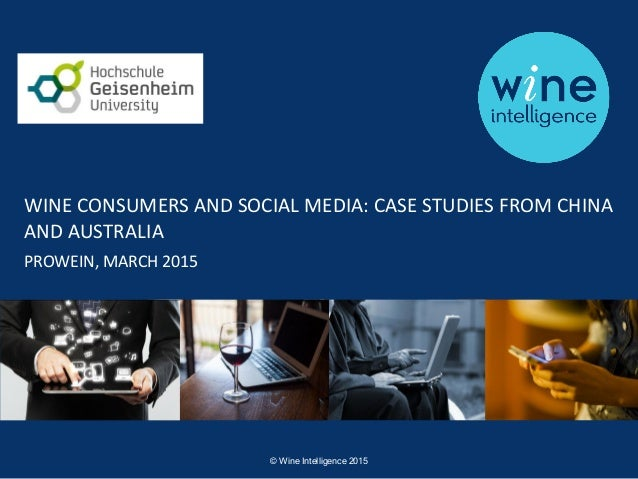 1© Wine Intelligence 2015 WINE CONSUMERS AND SOCIAL MEDIA: CASE STUDIES FROM CHINA AND AUSTRALIA PROWEIN, MARCH 2015