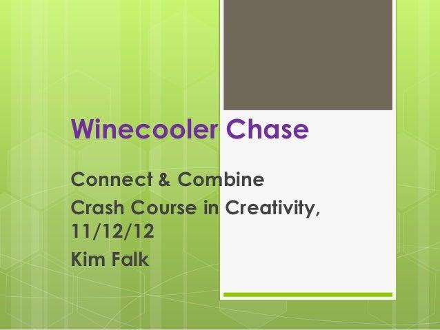 Winecooler ChaseConnect & CombineCrash Course in Creativity,11/12/12Kim Falk
