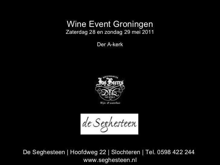 Wine Event Groningen Zaterdag 28 en zondag 29 mei 2011 Der A-kerk De Seghesteen | Hoofdweg 22 | Slochteren | Tel. 0598 422...