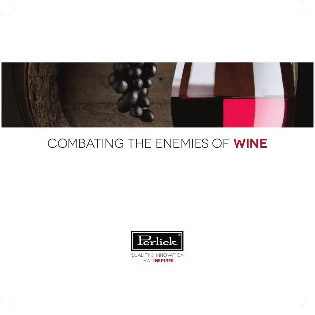 combating the enemies of wine Quality & Innovation that inspires