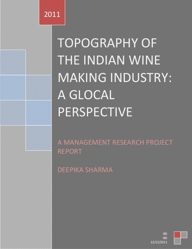 2011  TOPOGRAPHY OF THE INDIAN WINE MAKING INDUSTRY: A GLOCAL PERSPECTIVE A MANAGEMENT RESEARCH PROJECT REPORT DEEPIKA SHA...