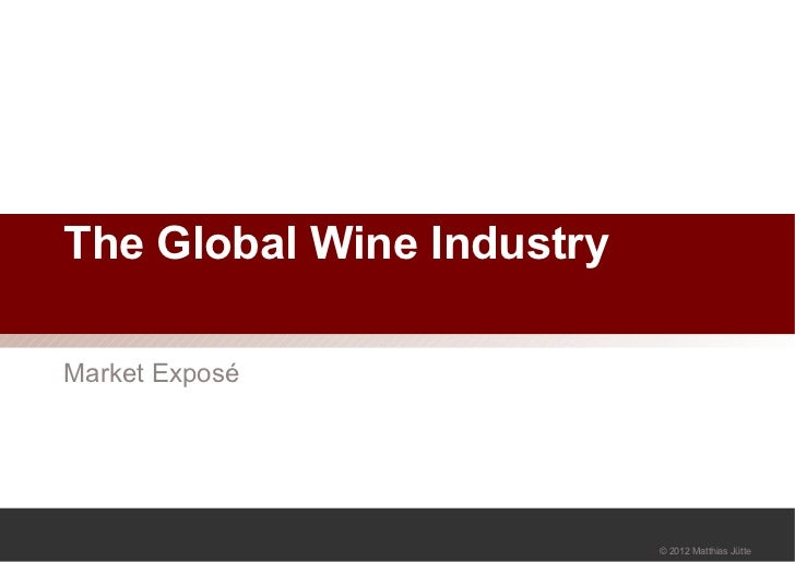 The Global Wine IndustryMarket Exposé                           © 2012 Matthias Jütte