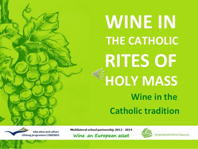 WINE IN  THE CATHOLIC  RITES OF  HOLY MASS Wine in the Catholic tradition