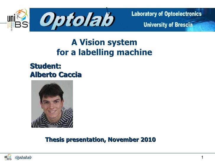A Vision system for a labelling machine Student: Alberto Caccia Thesis presentation, November 2010