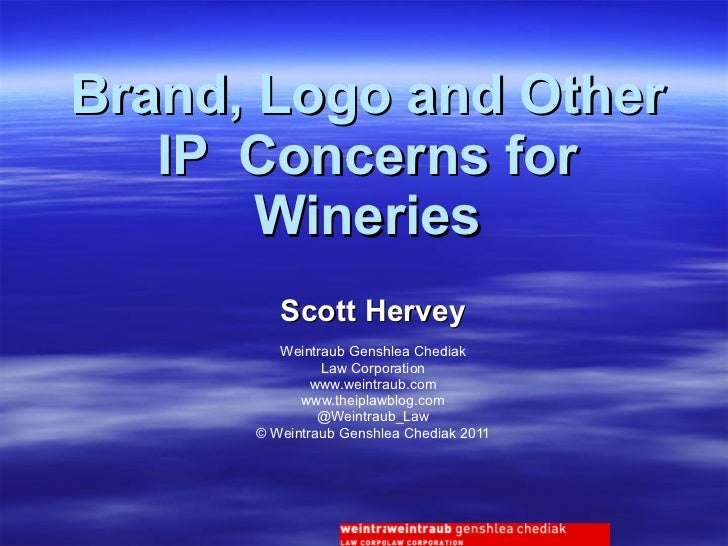 Brand, Logo and Other IP  Concerns for Wineries Scott Hervey Weintraub Genshlea Chediak Law Corporation www.weintraub.com ...