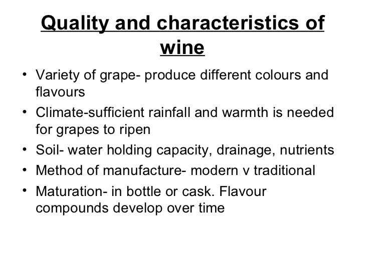 Quality and characteristics of wine <ul><li>Variety of grape- produce different colours and flavours </li></ul><ul><li>Cli...