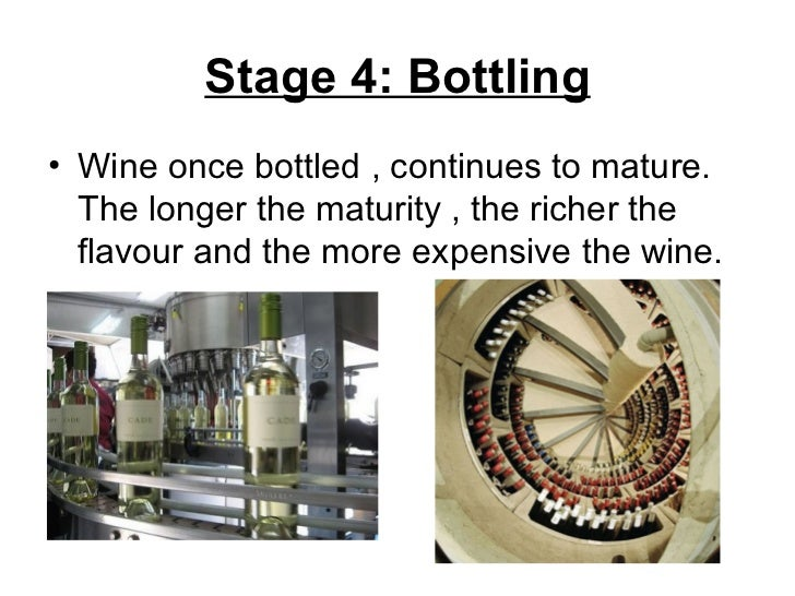 Stage 4: Bottling <ul><li>Wine once bottled , continues to mature. The longer the maturity , the richer the flavour and th...