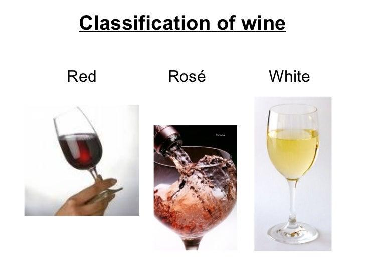 Classification of wine <ul><li>Red  Rosé  White </li></ul>