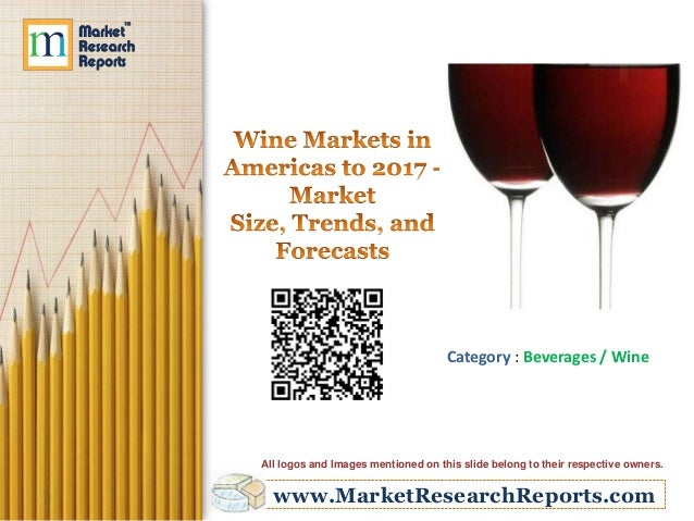 www.MarketResearchReports.com Category : Beverages / Wine All logos and Images mentioned on this slide belong to their res...