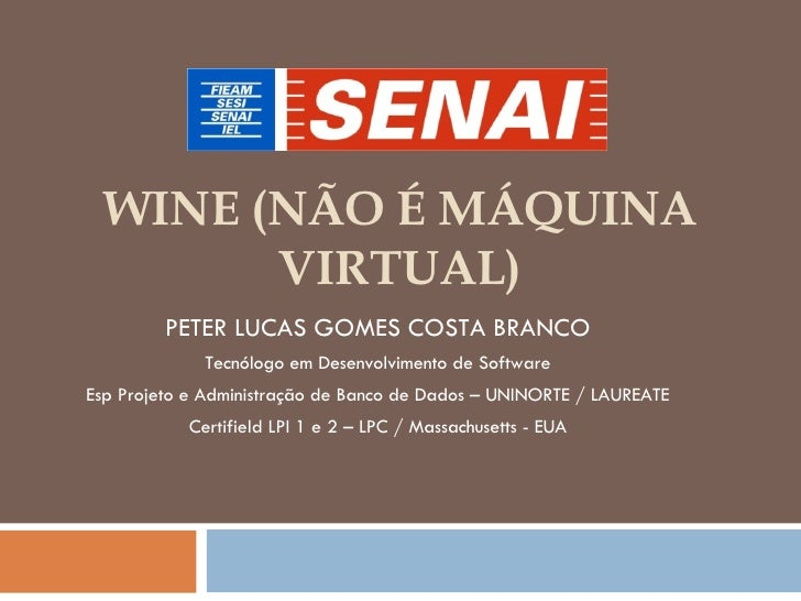 WINE (NÃO É MÁQUINA VIRTUAL) PETER LUCAS GOMES COSTA BRANCO Tecnólogo em Desenvolvimento de Software Esp Projeto e Admini...