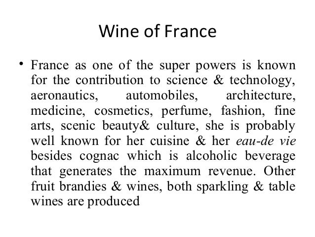 Wine of France • France as one of the super powers is known for the contribution to science & technology, aeronautics, aut...