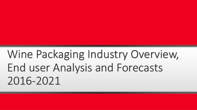 Wine Packaging Industry Overview, End user Analysis and Forecasts 2016-2021