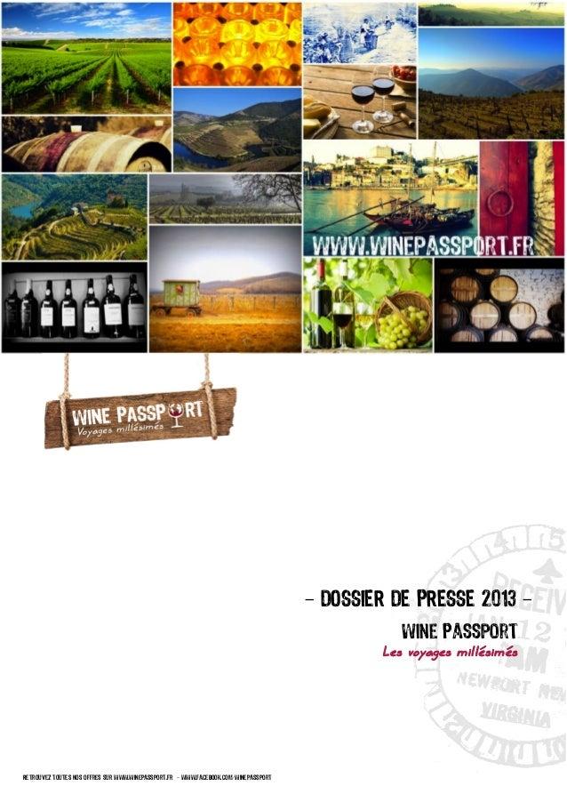 DOSSIER DE PRESSE 2013 Wine Passport Les voyages millésimés  Retrouvez toutes nos offres sur www.winepassport.fr  www.face...