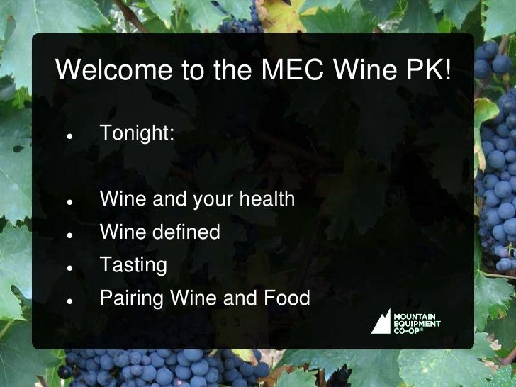 Welcome to the MEC Wine PK!     Tonight:      Wine and your health    Wine defined    Tasting    Pairing Wine and Food