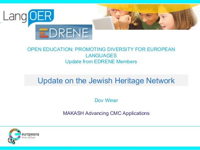OPEN EDUCATION: PROMOTING DIVERSITY FOR EUROPEAN LANGUAGES Update from EDRENE Members Dov Winer MAKASH Advancing CMC Appli...