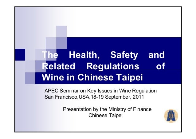 The Health, Safety andRelated Regulations    ofWine in Chinese TaipeiAPEC Seminar on Key Issues in Wine RegulationSan Fran...
